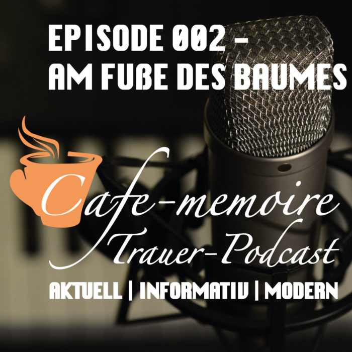 Trauerpodcast Podcast Episode2 Am Fuße des Baumes